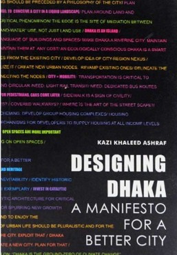 designing dhaka-a manifesto for a better city