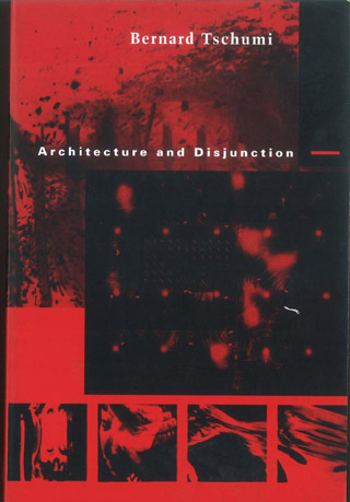 Architecture and Disjunction | Bernard Tschumi