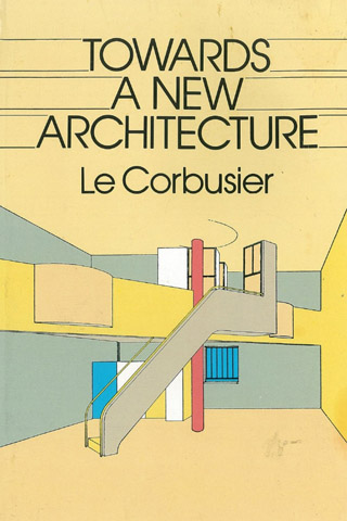 Towards a New Architecture | Le Corbusier