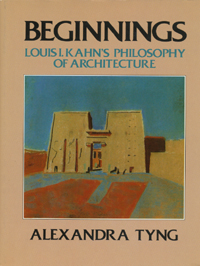 Beginnings Louis I Kahns Philosophy of Architecture